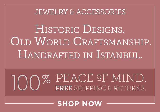 Jewelry and Accessories: Historic Designs; Old World Craftsmanship; Handcrafted in Istanbul. Free Shipping and Returns. Click to Shop Now.